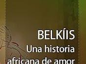 Belkíis. historia africana amor Javier Puebla LcLibros