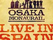 Osaka Monaurail Live Spain