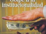 EXTORSIÓN: casos corrupción Gobierno golpean institucionalidad país