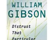 'Distrust that particular flavor', William Gibson