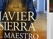 "ultima novela Javier Sierra Maestro Prado""."
