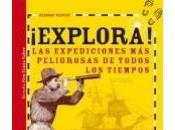 ¡Explora! expediciones peligrosas todos tiempos, Deborah Kespert