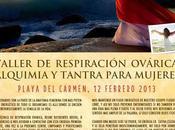 Taller respiracion ovarica alquimia tantra femenina playa carmen febrero 2013