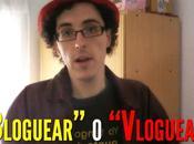 "¿""Bloguear"" ""Vloguear""?"