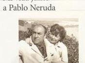 vida junto Pablo Neruda