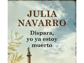 Julia Navarro: Dispara, estoy muerto