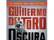 [RESEÑA LIBRO] Oscura Guillermo Toro Chuck Hogan
