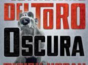 Reseña: Oscura (Trilogía Oscuridad Guillermo Toro Chuck Hogan