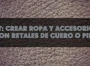 DIY: Reciclar ropa accesorios retales Cuero Piel