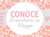 Conoce escritorio Blogger Vol.1 ¿Como funciona?¿Que hacer?