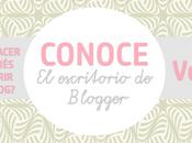 Conoce escritorio Blogger Vol.2 ¿Como funciona?¿Que hacer?