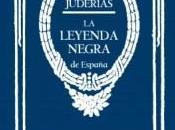 "leyenda negra España"" Julián Juderías"