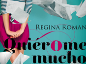 Reseña Quiérome mucho Regina Roman
