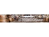 DETROIT, Capitalismo Ecologismo