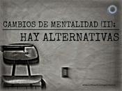 Cambios mentalidad (ii): alternativas