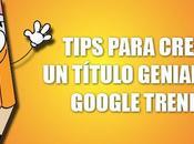 Tips para crear título genial Google Trends