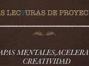 lec7uras proyec7a: mapas mentales, acelera creatividad.