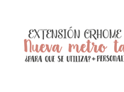Extensión Chrome: Nueva metro (Instalación personalización)