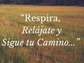 Respira, Relájate Sigue Camino…por