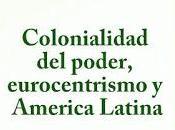 dice anibal quijano colonialidad poder, eurocentrismo américa latina?