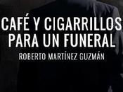 """""""Café cigarrillos para funeral"""" Roberto Martínez Guzmán"""