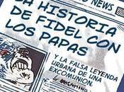 Seis papas excomunión falsa vida Fidel