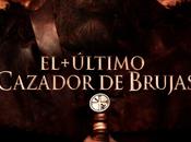 #ElUltimoCazadorDeBrujas estrena nuevos afiches