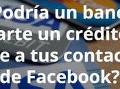 ¿Podría banco negarte crédito base contactos Facebook? Técnicamente
