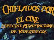Podcast Chiflados cine: Especial Adaptaciones Videojuegos