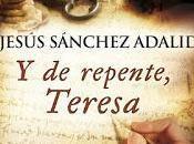 "Jesús SÁNCHEZ ADALID habla novela repente, Teresa"""