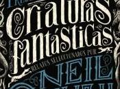 """""""Criaturas fantásticas"""", relatos seleccionados Neil Gaiman"""