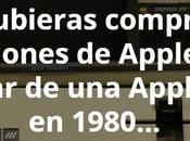 hubieras comprado acciones Apple lugar 1980 serías millonario