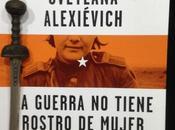 GUERRA TIENE ROSTRO MUJER. Svetlana Alexiévich (1985)