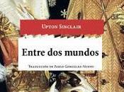 Upton Sinclair. Entre mundos