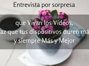 Entrevista sorpresa, Vivan Vídeos, dispositivos duren siempre Mejor