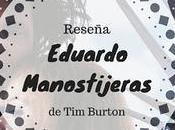 Reseña: Eduardo Manostijeras, Burton.