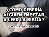 ¿Cómo debería alguien empezar leer Biblia?