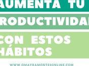 Aumenta Productividad estos Hábitos