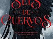 Seis cuervos, nuevo Leigh Bardugo autora trilogía Grisha