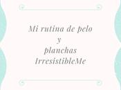 rutina pelo planchas IrresistibleMe
