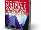 Como desarrollar líderes culturas corporativas clase mundial