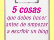 cosas debes hacer antes empezar escribir blog