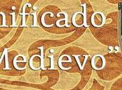¿Qué significa supuso Medievo?