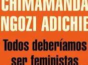 Chimamanda Ngozie Adichie: Todos deberíamos feministas