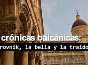 Crónicas balcánicas: dubrovnik_la bella, traidora