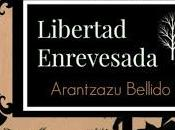 Novedad: Libertad enrevesada Arantzazu Bellido.