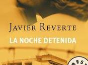 """NOCHE DETENIDA"""" Javier Reverte. historia amor guerra."""