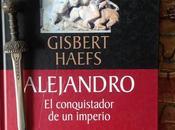 ALEJANDRO. CONQUISTADOR IMPERIO. Gisbert Haefs (1993)