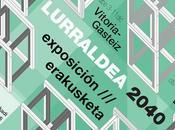 #Lurraldea2040: Exposiciones presentaciones sobre Avance nuevas