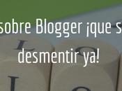 mitos sobre Blogger ¡que deben desmentir
